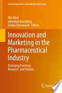 """Innovation and Marketing in the Pharmaceutical Industry: Emerging Practices, Research, and Policies"" by Min Ding, Jehoshua Eliashberg, Stefan Stremersch"