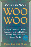 Power Up Your Woo Woo 7 Steps to Personal Growth  Empowerment  and Spiritual Healing with Tarot and Oracle Cards