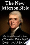 The New Jefferson Bible  The Life and Morals of Jesus of Nazareth in Modern English