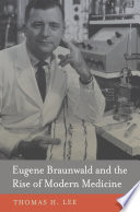 Eugene Braunwald And The Rise Of Modern Medicine Book PDF