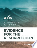 A Parent s Guide to EvIdence for the Resurrection