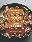 OMG  1001 Homemade Slow Cooker Recipes Book