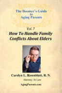 The Boomer s Guide to Aging Parents  Vol  7  How To Handle Family Conflicts About Elders