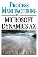 Process Manufacturing Using Microsoft Dynamics AX