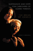 Sustenance and Hope for Caregivers of Elderly Parents  The Bread of Angels