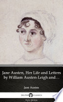 Jane Austen  Her Life and Letters by William Austen Leigh and Richard Arthur Austen Leigh by Jane Austen   Delphi Classics  Illustrated