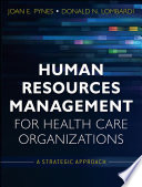 """Human Resources Management for Health Care Organizations: A Strategic Approach"" by Joan E. Pynes, Donald N. Lombardi"