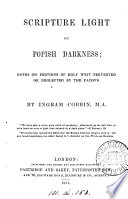 Scripture light on popish darkness  notes on portions of holy writ perverted or neglected by the papists
