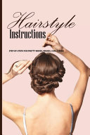 Hairstyle Instructions  Step by steps For Pretty Waves  Braids  Curls  Buns