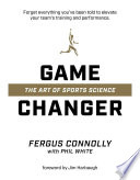 """Game Changer: The Art of Sports Science"" by Fergus Connolly, Phil White, Jim Harbaugh"