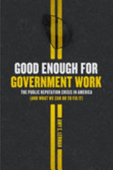 link to Good enough for government work : the public reputation crisis in America (and what we can do to fix it) in the TCC library catalog