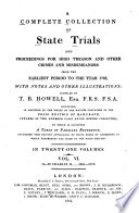 A Complete Collection Of State Trials And Proceedings For High Treason And Other Crimes And Misdemeanors From The Earliest Period To The Year 1783 With Notes And Other Illustrations Book