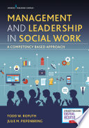 """Management and Leadership in Social Work: A Competency-Based Approach"" by Dr. Todd W. Rofuth, DSW, Julie Piepenbring, PhD, LCSW"