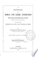 A Dictionary of Roman and Greek Antiquities with Nearly 2000 Engravings on Wood from Ancient Originals Illustrative of the Industrial Arts and Social Life of the Greeks and Romans Book