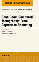 Cone Beam Computed Tomography: From Capture to Reporting, An Issue of Dental Clinics of North America,