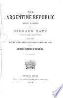 The Argentine Republic written in German by Richard Napp assisted by several fellow writers for the Central Argentine Commission on the centenary exhibition at Philadelphia  With several Maps