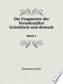 Die Fragmente der Vorsokratiker, griechisch und deutsch  , Band 1
