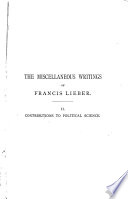 The Miscellaneous Writings of Francis Lieber