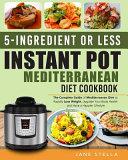 5 Ingredient Or Less Instant Pot Mediterranean Diet Cookbook