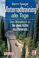 Motorradtraining - alle Tage!: das praktische Übungsbuch zum ...