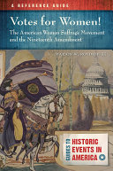 Votes for Women! The American Woman Suffrage Movement and the Nineteenth Amendment: A Reference Guide