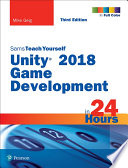 Unity 2018 Game Development in 24 Hours  Sams Teach Yourself