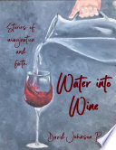 Water Into Wine  Stories of Imagination and Faith