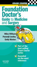 Crash Course  Foundation Doctor s Guide to Medicine and Surgery E Book