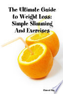 The Ultimate Guide to Weight Loss  Simple Slimming and Exercises