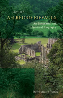 Aelred of Rievaulx (1110-1167) : an existential and spiritual biography / Pierre-André Burton, OCSO ; translated by Christopher Coski