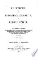 Triumphs of Enterprise, Ingenuity, and Public Spirit