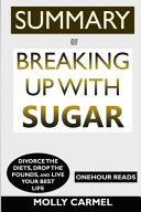 Read Online SUMMARY Of Breaking Up With Sugar Full Book