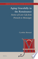 Aging gracefully in the Renaissance : stories of later life from Petrarch to Montaigne