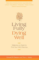 Living Fully, Dying Well: Reflecting on Death to Find Your Life's ...