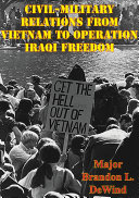 Civil-Military Relations From Vietnam To Operation Iraqi Freedom
