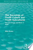 The Sociology Of Youth Culture And Youth Subcultures Routledge Revivals