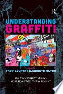 Understanding Graffiti  : Multidisciplinary Studies from Prehistory to the Present
