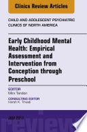 Early Childhood Mental Health Empirical Assessment And Intervention From Conception Through Preschool An Issue Of Child And Adolescent Psychiatric Clinics Of North America E Book