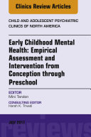 Early Childhood Mental Health: Empirical Assessment and Intervention from Conception Through Preschool, an Issue of Child and Adolescent Psychiatric Clinics of North America,
