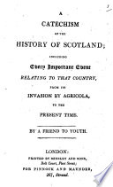 A catechism of the history of Scotland  By a friend to youth