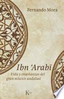 Ibn Arabî  : Vida y enseñanzas del gran místico andalusí