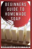 Beginners Guide to Homemade Soap