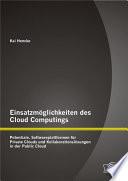 """Einsatzm""""glichkeiten des Cloud Computings: Potentiale, Softwareplattformen fr Private Clouds und Kollaborationsl""""sungen in der Public Cloud"""