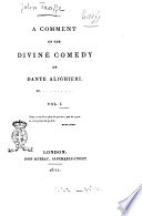 A Comment on the Divine Comedy of Dante Alighieri by .......... Vol. 1