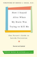 link to How I stayed alive when my brain was trying to kill me : one person's guide to suicide prevention in the TCC library catalog