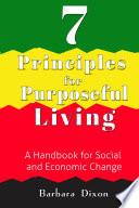 7 Principles For Purposeful Living A Handbook For Social And Economic Change