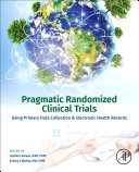Pragmatic Randomized Clinical Trials Using Primary Data Collection and Electronic Health Records Book