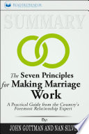 Summary: The Seven Principles for Making Marriage Work: A ...
