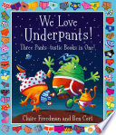 We Love Underpants  Three Pants tastic Books in One  Book