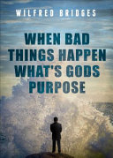 When Bad Things Happen What's Gods Purpose